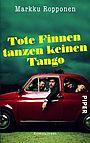 Tote Finnen tanzen keinen Tango - Ropponen, Markku - Piper