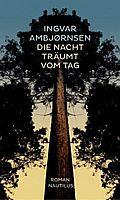 Autor: Ambjørnsen, Ingvar, Titel: Die Nacht träumt vom Tag