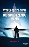 Die schützende Hand - Schorlau, Wolfgang - Kiepenheuer & Witsch
