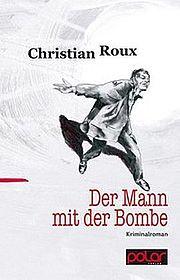 Autor: Roux, Christian, Titel: Der Mann mit der Bombe
