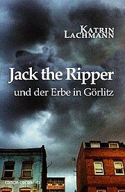 Autor: Lachmann, Katrin, Titel: Jack the Ripper und der Erbe in Görlitz