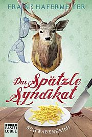 Autor: Hafermeyer, Franz, Titel: Das Spätzle-Syndikat