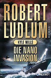 Autor: Ludlum, Robert / Mylls, Kyle, Titel: Die Nano-Invasion