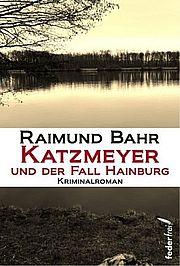 Autor: Bahr, Raimund, Titel: Katzmeyer und der Fall Hainburg