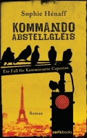 Kommando Abstellgleis - Hénaff, Sophie - carl's books