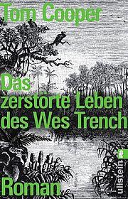 Das zerstörte Leben des Wes Trench - Cooper, Tom - Ullstein