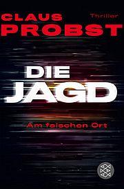 Die Jagd - Am falschen Ort - Probst, Claus - Fischer