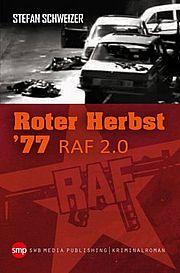 Autor: Schweizer, Stefan, Titel: Roter Herbst 77. RAF 2.0