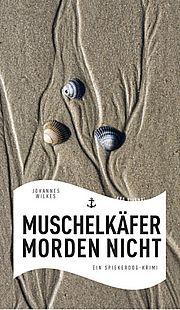 Autor: Wilkes, Johannes, Titel: Muschelkäfer morden nicht