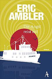 Die Angst reist mit - Ambler, Eric - Atlantik