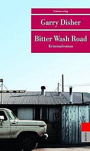 Bitter Wash Road - Disher, Garry - Unionsverlag