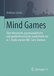 Mind Games. Über literarische, psychoanalytische und gendertheoretische Sendeinhalte bei A. C. Doyle und der BBC-Serie Sherlock - Jacke, Andreas - Springer