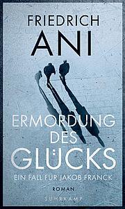 Ermordung des Glücks - Ani, Friedrich - Suhrkamp