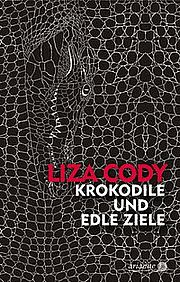 Krokodile und edle Ziele - Cody, Liza - Argument