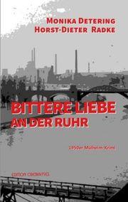 Autor: Detering, Monika / Radke, Horst-Dieter, Titel: Bittere Liebe an der Ruhr