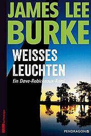 Weißes Leuchten - Burke, James Lee - Pendragon