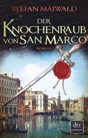 Der Knochenraub von San Marco - Maiwald, Stefan - dtv