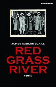 Red Grass River - Blake, James Carlos - Liebeskind