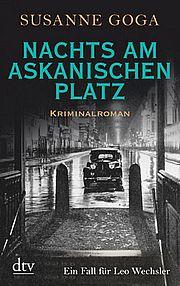 Nachts am Askanischen Platz - Goga, Susanne - dtv
