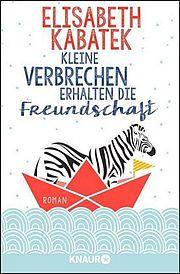 Autor: Kabatek, Elisabeth, Titel: Kleine Verbrechen erhalten die Freundschaft