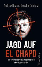 Autor: Merrell, Cole / Century, Douglas, Titel: Jagd auf El Chapo - wie ein Undercoveragent den mächtigen Drogenbaron fasste