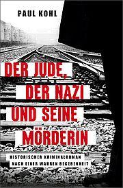 Autor: Kohl, Paul, Titel: Der Jude, der Nazi und seine Mörderin