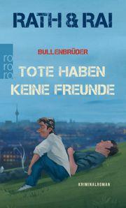 Autor: Rath, Hans / Rai, Edgar, Titel: Bullenbrüder: Tote haben keine Freunde