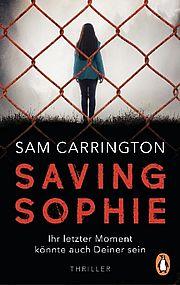 Autor: Carrington, Sam, Titel: Saving Sophie. - Ihr letzter Moment könnte auch Deiner sein