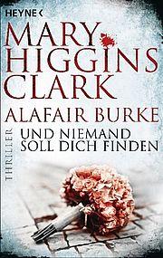 Autor: Higgins Clark, Mary / Burke, Alafair, Titel: Und niemand soll dich finden