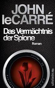 Das Vermächtnis der Spione - Carré, John Le - Ullstein