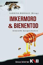 Autor: Moriggl, Sabrina, Titel: Imkermord & Bienentod. Kriminelle Kurzgeschichten