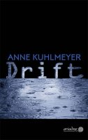 Drift - Kuhlmeyer, Anne - Argument