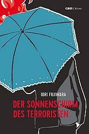 Der Sonnenschirm des Terroristen - Fujiwara, Iori - Cass Verlag