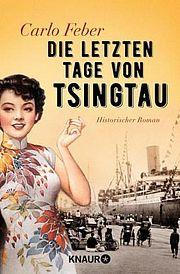 Die Lezten Tage von Tsingtau - Feber, Carlo - Droemer Knaur