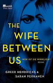 Autor: Hendricks, Greer / Pekkanen, Sarah, Titel: The Wife Between Us