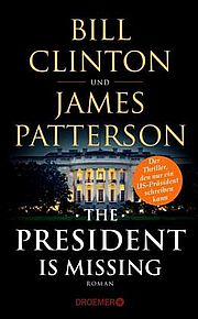 The President Is Missing - Clinton, Bill / Patterson, James - Droemer Knaur