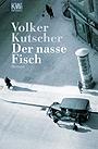 Der nasse Fisch - Kutscher, Volker - Kiepenheuer